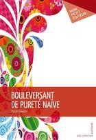 Couverture du livre « Bouleversant de pureté naïve » de Pascal Nowacki aux éditions Publibook