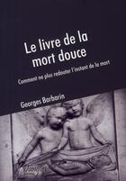 Couverture du livre « Le livre de la mort douce ; comment ne plus redouter l'instant de la mort » de Georges Barbarin aux éditions Dangles