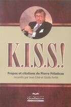 Couverture du livre « K.I.S.S. ! Propos Et Citations De Pierre Pelaudeau » de Jean Cote et Gisele Fortin aux éditions Quebecor