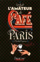 Couverture du livre « Guide de l'amateur de café à Paris » de Michel Caponio aux éditions Parigramme