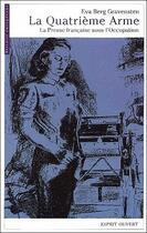 Couverture du livre « La quatrième arme ; la presse française sous l'occupation » de Eva Berg Gravensten aux éditions Esprit Ouvert
