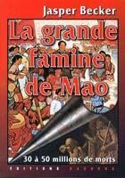 Couverture du livre « La grande famine de Mao » de Jasper Becker aux éditions Dagorno
