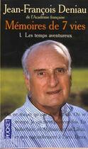 Couverture du livre « Les Memoires Des Sept Vies T.1; Temps Aventureux » de Jean-Francois Deniau aux éditions Pocket