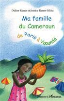 Couverture du livre « Ma famille du Cameroun, de Paris à Yaoundé » de Jessica Reuss-Nliba et Didier Reuss aux éditions L'harmattan