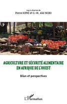 Couverture du livre « Agriculture et sécurité alimentaire en Afrique de l'ouest ; bilan et perspectives » de Pierre Kipre et G.-M. Ake Ngbo aux éditions Harmattan