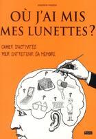 Couverture du livre « Où j'ai mis mes lunettes ? cahier d'activités pour entretenir sa mémoire » de Andrew Pinder aux éditions Fetjaine
