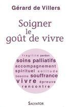Couverture du livre « Soigner le goût de vivre ; lumière sur les soins palliatifs » de Gerard De Villers aux éditions Salvator