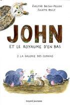 Couverture du livre « John et le royaume d'en bas T.2 ; la galerie des copains » de Evelyne Brisou-Pellen et Juliette Baily aux éditions Bayard Jeunesse