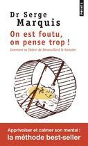 Couverture du livre « On est foutu, on pense trop ! comment se libérer de Pensouillard le hamster » de Serge Marquis aux éditions Points