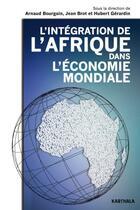 Couverture du livre « Intégration de l'Afrique dans l'économie mondiale » de Jean Brot et Hubert Gerardin et Arnaud Bourgain aux éditions Karthala