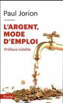 Couverture du livre « L'argent, mode d'emploi ; préface inédite » de Paul Jorion aux éditions Pluriel