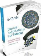 Couverture du livre « Douze médiations sur l'amour » de Lassaad Metoui et Ibn 'Arabi aux éditions Dervy