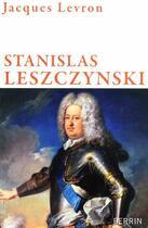 Couverture du livre « Stanislas Leszczynski » de Jacques Levron aux éditions Perrin