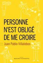 Couverture du livre « Personne n'est obligé de me croire » de Juan Pablo Villalobos aux éditions Buchet Chastel