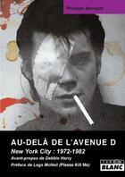 Couverture du livre « Au-delà de l'avenue D ; New York city : 1972-1982 » de Philippe Marcade aux éditions Camion Blanc