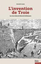 Couverture du livre « L'invention de Troie ; les vies rêvées de Hainrich Schliemann » de Annick Louis aux éditions Ehess