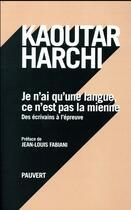 Couverture du livre « Je n'ai qu'une langue et ce n'est pas la mienne ; des écrivains à l'épreuve » de Kaoutar Harchi aux éditions Pauvert