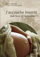 Couverture du livre « J'accouche bientôt ; que faire de la douleur ? » de Maitie Trelaun aux éditions Le Souffle D'or