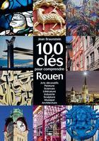 Couverture du livre « Cent clés pour comprendre le patrimoine de Rouen » de Jean Braunstein aux éditions Des Falaises