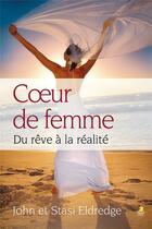 Couverture du livre « Coeur de femme ; du rêve à la réalité » de John Eldredge et Stacy Eldredge aux éditions Farel