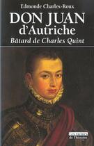 Couverture du livre « Don Juan d'Autriche ; bâtard de Charles Quint » de Edmonde Charles-Roux aux éditions Editions Racine
