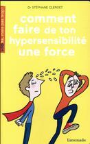 Couverture du livre « Comment faire de ton hypersensibilité une force » de Soledad Bravi et Stephane Clerget aux éditions Limonade