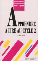 Couverture du livre « Apprendre à lire au cycle 2 » de Carole Tisset aux éditions Hachette Education