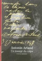 Couverture du livre « Antonin artaud ; un insurgé du corps » de Evelyne Grossman aux éditions Gallimard