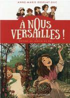 Couverture du livre « À nous Versailles T.3 ; l'énigme du jardin du roi » de Anne-Marie Desplat-Duc aux éditions Flammarion