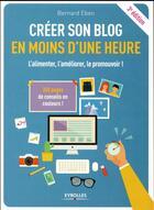 Couverture du livre « Créer son blog en moins d'une heure ; l'alimenter, l'améliorer, le promouvoir ! (3e édition) » de Bernard Eben aux éditions Eyrolles