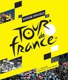 Couverture du livre « L'histoire officielle du Tour de France » de Serge Laget et Luke Edwardes-Evans et Andy Mcgrath aux éditions Marabout