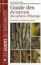 Couverture du livre « Guide des écorces des arbres d'Europe ; reconnaître et comparer les espèces » de Jean-Denis Godet aux éditions Delachaux & Niestle