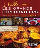 Couverture du livre « à table avec les grands explorateurs t.2 ; menus du monde entier » de Collectif aux éditions Ulysse
