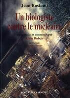 Couverture du livre « Jean Rostand, un biologiste contre le nucléaire » de Jean Rostand et Alain Dubois aux éditions Berg International