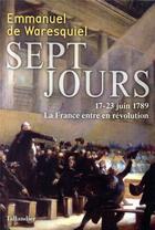 Couverture du livre « Sept jours ; 17-23 juin 1789, la France entre en révolution » de Emmanuel De Waresquiel aux éditions Tallandier