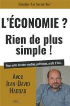 Couverture du livre « L'économie ? rien de plus simple ! avec Jean David Haddad pour enfin décoder médias, politiques, profs d'éco... » de Jean-David Haddad aux éditions Jdh