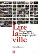 Couverture du livre « Lire la ville ; manuel pour une hospitalité de l'espace public » de Chantal Deckmyn aux éditions Dominique Carre