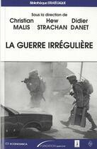 Couverture du livre « La guerre irrégulière » de Christian Malis et Hew Strachan et Didier Danet aux éditions Economica