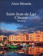 Couverture du livre « Saint-Jean-de-Luz - Ciboure ; vibrations » de Mikel Epalza et Alain Miranda aux éditions Atlantica