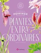 Couverture du livre « Dessiner les plantes extraordinaires : 30 espèces exceptionnelles à dessiner en pas-à-pas » de Agathe Haevermans aux éditions Creapassions.com