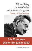 Couverture du livre « La révolution est le frein d'urgence ; essais sur Walter Benjamin » de Michael Lowy aux éditions Eclat