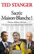 Couverture du livre « Sacrée Maison-Blanche ! » de Ted Stanger aux éditions Michalon