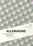 Couverture du livre « Allemagne ; la mémoire libérée » de Christophe Bourdoiseau aux éditions Nevicata