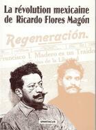 Couverture du livre « La révolution mexicaine » de Ricardo Flores Magon aux éditions Spartacus