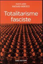 Couverture du livre « Totalitarisme fasciste » de Marie-Anne Matard-Bonucci aux éditions Cnrs