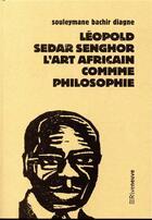 Couverture du livre « Léopold Sedar Senghor, l'art africain comme philosophie » de Souleymane Bachir Diagne aux éditions Riveneuve