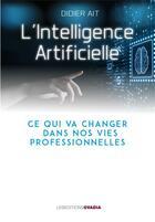 Couverture du livre « L'ntelligence artificielle ; ce qui va changer dans nos vies professionnelles » de Didier Ait aux éditions Ovadia