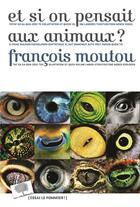 Couverture du livre « Et si on pensait aux animaux ? » de Francois Moutou aux éditions Le Pommier