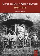 Couverture du livre « Vivre dans le Nord envahi ; 1914-1918 » de Jean-Paul Briastre aux éditions Editions Sutton