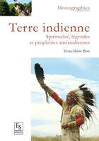Couverture du livre « Terre indienne ; spiritualités, légendes et prophéties amérindiennes » de Yvon-Marie Bost aux éditions Editions Sutton